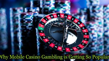 Why Mobile Casino Gambling is getting so popular?