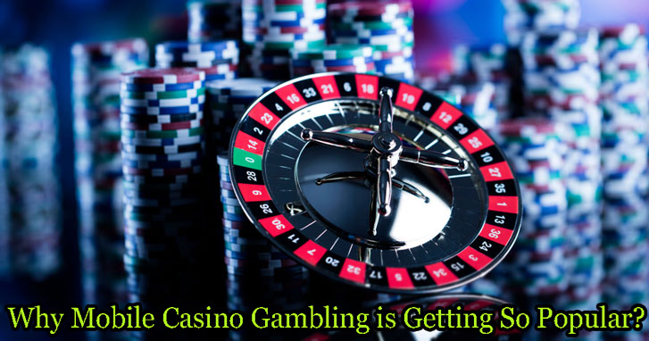 Why Mobile Casino Gambling is getting so popular